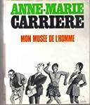 Anne-Marie Carri�re. Mon mus�e de l'h...