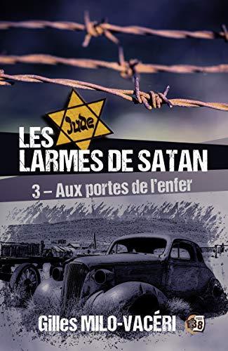 Les larmes de Satan - Tome 3: Aux portes de l'enfer (Romans historiques) par Gilles Milo-Vacéri