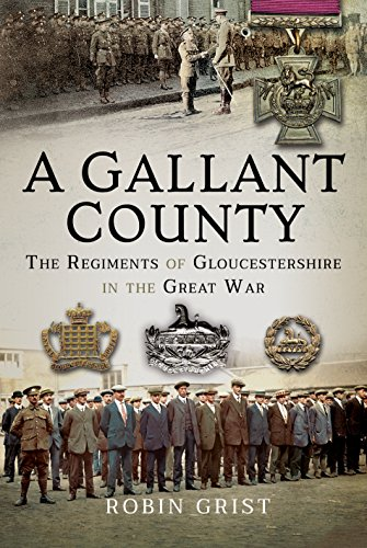 A Gallant County: The Regiments of Gloucestershire in the Great War