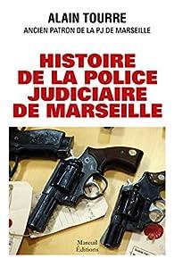 Histoire de la police judiciaire de Marseille par Alain Tourre
