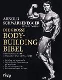 Die große Bodybuilding-Bibel: Das Standardwerk – ungekürzt und aktualisiert Vom Anfänger zum Leistungssportler – sämtliche Techniken, ... –...