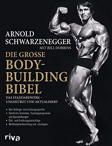 Die große Bodybuilding-Bibel: Das Standardwerk - ungekürzt und aktualisiert Vom Anfänger zum Leistungssportler - sämtliche Techniken, ... - Wettkampfvorbereitung und Strategien
