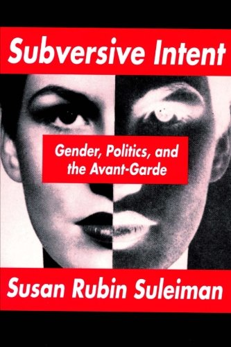 Subversive Intent: Gender, Politics, and the Avant-Garde