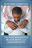 The Psychology of Black Boys and Adolescents [2 volumes] (Practical and Applied Psychology)
