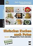 Einfaches Kochen nach Fotos 2: Alltagsgerichte frisch zubereitet (5. bis 9. Klasse)