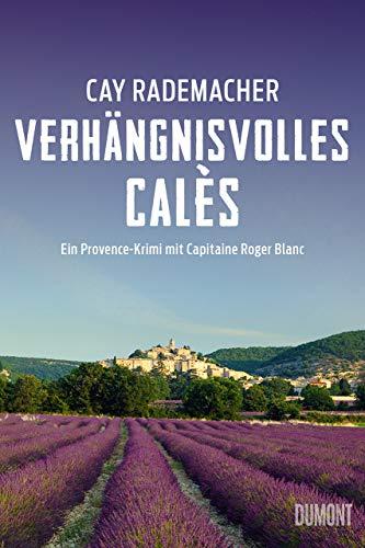 Verhängnisvolles Cales - Ein Provence-Krimi mit Capitaine Roger Blanc  Bd. 6