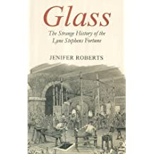 Glass: The Strange History of the Lyne Stephens Fortune by Jenifer Roberts (17-Oct-2003) Paperback