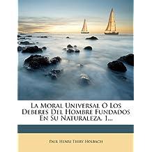 La Moral Universal O Los Deberes Del Hombre Fundados En Su Naturaleza, 1...