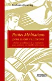 Petites méditations pour mieux s'alimenter: Utiliser les techniques de la méditation pour améliorer son équilibre alimentaire....