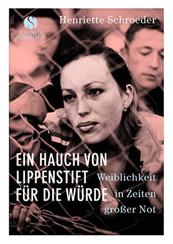 Buchseite und Rezensionen zu 'Ein Hauch von Lippenstift für die Würde: Weiblichkeit in Zeiten großer Not' von Henriette Schroeder