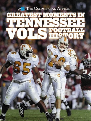 Greatest Moments in Tennessee Vols Football History (Vols Football Tennessee)