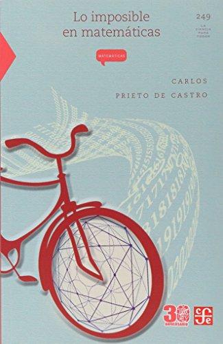 Lo Imposible En Matematicas (La Ciencia Para Todos) por Carlos Prieto De Castro