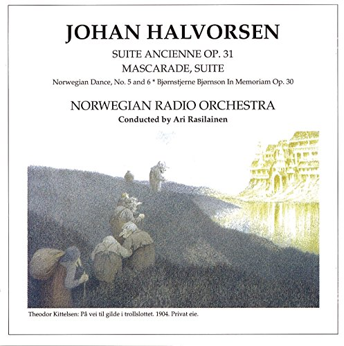 Halvorsen: Suite Ancienne Op. 31 / Mascarade, Suite / Norwegian Dance, No. 5 & 6 / Bjørnstjerne Bjørnson in memoriam, Op. 30