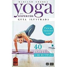 YOGA PARA EXPERTOS - GUÍA ILUSTRADA: 40 POSTURAS + 10 RUTINAS (Colección YOGA EN CASA nº 5)