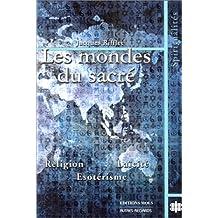 Les mondes du sacré. : Etude comparée des voies du sacré en Occident et en Orient