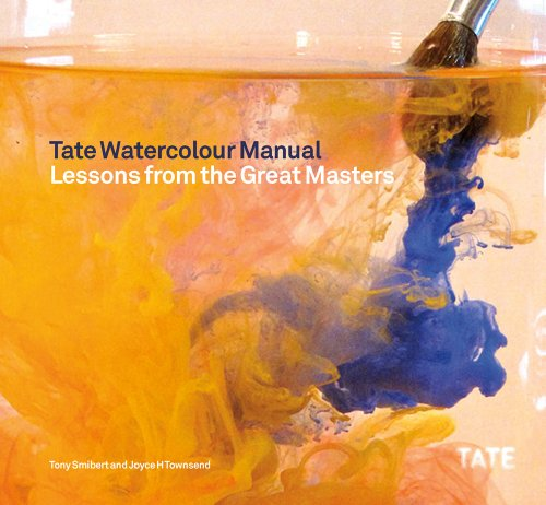 Tate Watercolour Manual: Lessons from the Great Masters por Tony Smibert