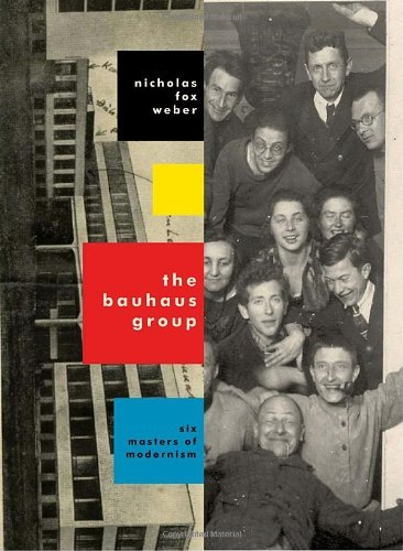 The Bauhaus Group: Six Masters of Modernism by Nicholas Fox Weber (2010-02-01)