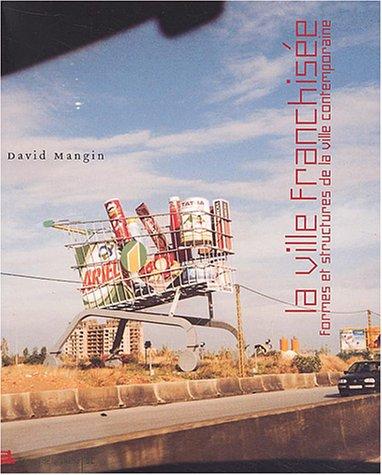 La ville franchisée : Formes et structures de la ville contemporaine