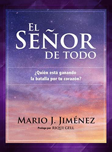 El Señor de Todo: ¿Quién está ganando la batalla por tu corazón? par Mario J. Jiménez