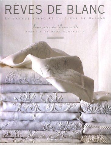 Rêves de blanc : La grande histoire du linge de maison par Françoise de Bonneville