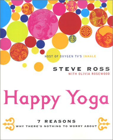 By Ross, Steve ( Author ) [ Happy Yoga: 7 Reasons Why There's Nothing to Worry about ] Nov - 2003 { Paperback }