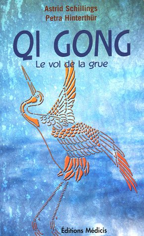 """Qi Gong """"le vol de la grue"""" : Méditation et mouvements, une force d'auto-guérison pour le corps, l'âme et l'esprit"""