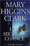 [Une ]seconde chance / Mary Higgins Clark | Clark, Mary Higgins (1929-...). Auteur