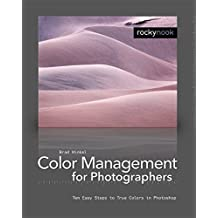 Color Management in Digital Photography: Ten Easy Steps to True Colors in Photoshop: Ten Easy Steps to True Colours in Photoshop
