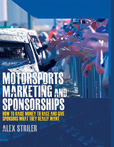 Motorsports Marketing and Sponsorships: How to Raise Money to Race and Give Sponsors What They Really Want (English Edition) por Alex Striler
