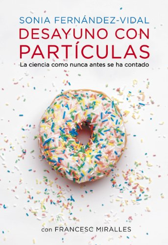 Desayuno con partículas: La ciencia como nunca antes se ha contado por Sonia Fernández Vidal