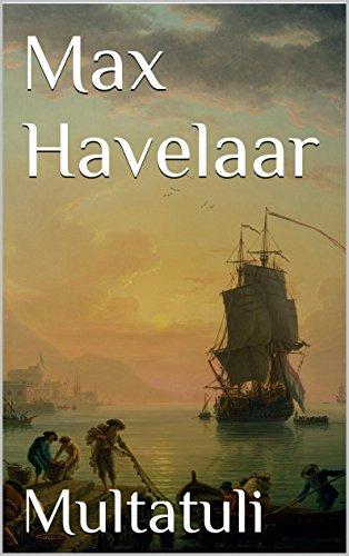 Max Havelaar: Of de koffi-veilingen der Nederlandsche Handel-Maatschappy (Dutch Edition)