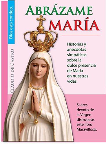CON EL AUXILIO DE la VIRGEN MARÍA: Cómo obtener su BENDICIÓN (Libros de Crecimiento Espiritual) por Claudio de Castro