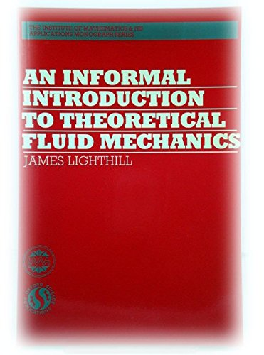 An Informal Introduction to Theoretical Fluid Mechanics (Institute of Mathematics & its Applications Monograph Series)