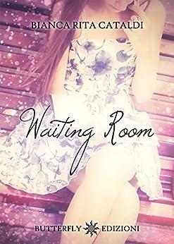 Waiting room: L'attesa di un amore di [Cataldi, Bianca Rita]