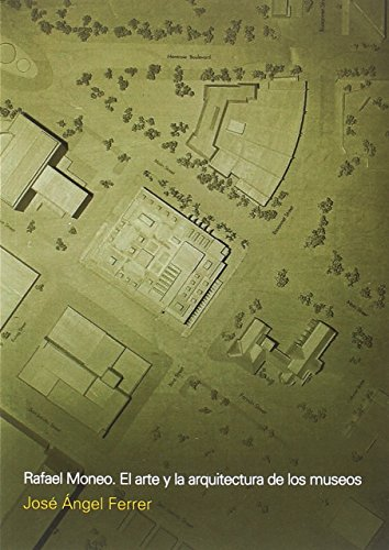Rafael Moneo. El arte y la arquitectura de los museos