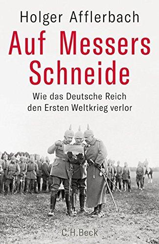 Auf Messers Schneide: Wie das Deutsche Reich den Ersten Weltkrieg verlor (Auf 1 1)