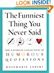 The Funniest Thing You Never Said: Th...