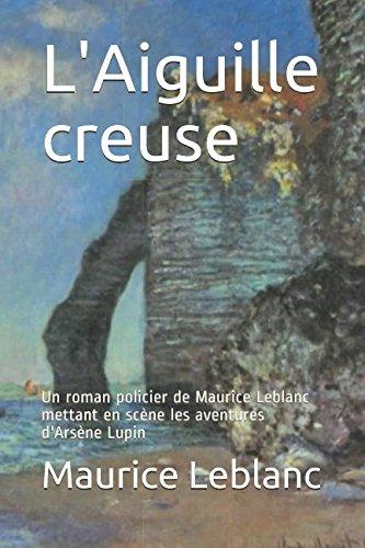 L'Aiguille creuse: Un roman policier de Maurice Leblanc mettant en scène les aventures d'Arsène Lupin