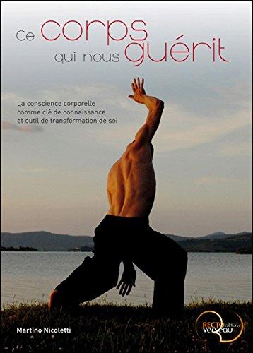 Ce corps qui nous gurit - La conscience corporelle comme cl de connaissance et outil de transformation de soi