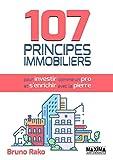 107 Principes Immobiliers (pour Investir comme un Pro et S'enrichir avec la Pierre)...
