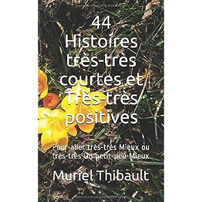 44 Histoires très-très courtes et Très-très positives: Pour aller très-très Mieux ou très-très Un petit-peu-Mieux