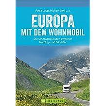 Europa mit dem Wohnmobil: Die schönsten Routen zwischen Nordkap und Gibraltar (Wohnmobil-Reiseführer)