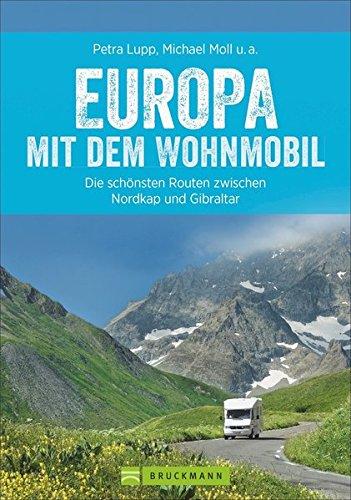Preisvergleich Produktbild Europa mit dem Wohnmobil: Die schönsten Routen zwischen Nordkap und Gibraltar (Wohnmobil-Reiseführer)