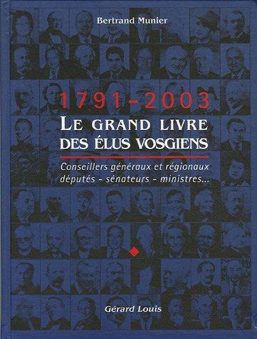 Le grand livre des élus vosgiens 1791-2003 : Conseillers généraux et régionaux, députés, sénateurs, ministres