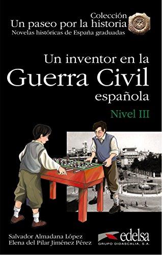 NHG 3 - Un inventor en la guerra civil española (Lecturas - Jóvenes Y Adultos - Novelas Históricas Graduadas - Nivel B1)