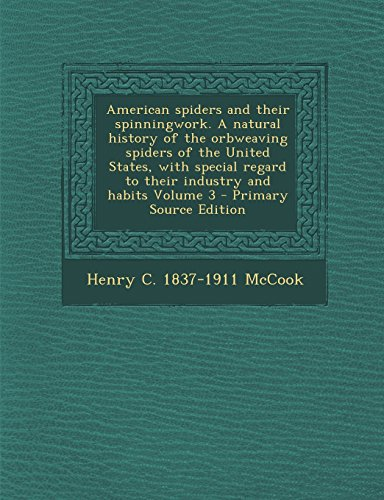 American Spiders and Their Spinningwork. a Natural History of the Orbweaving Spiders of the United States, with Special Regard to Their Industry and H