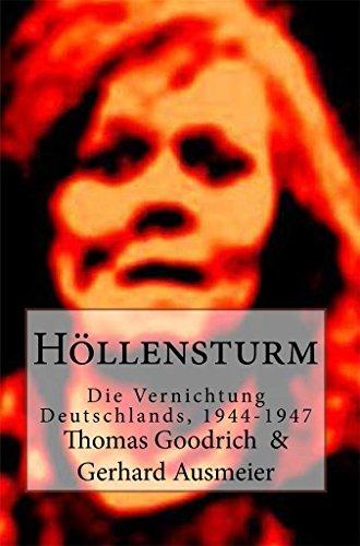 Höllensturm: Die Vernichtung Deutschlands, 1944-1947 von [Goodrich, Thomas]