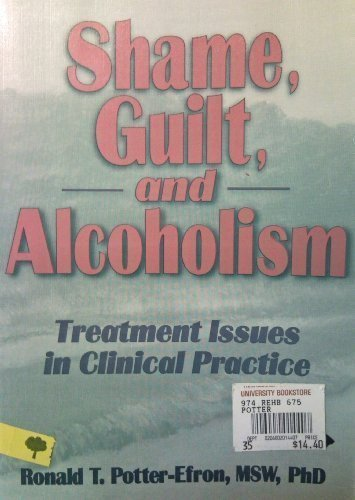 Shame, Guilt, and Alcoholism: Treatment Issues in Clinical Practice (The Addictions Treatment Series)