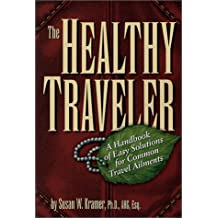 The Healthy Traveler: A Handbook of Easy Solutions for Common Travel Ailments