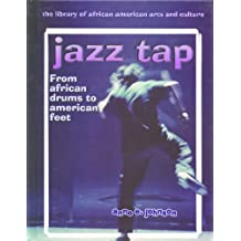 Jazz Tap: From African Drums to American Feet